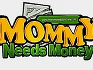 Mommy Needs Some Money
